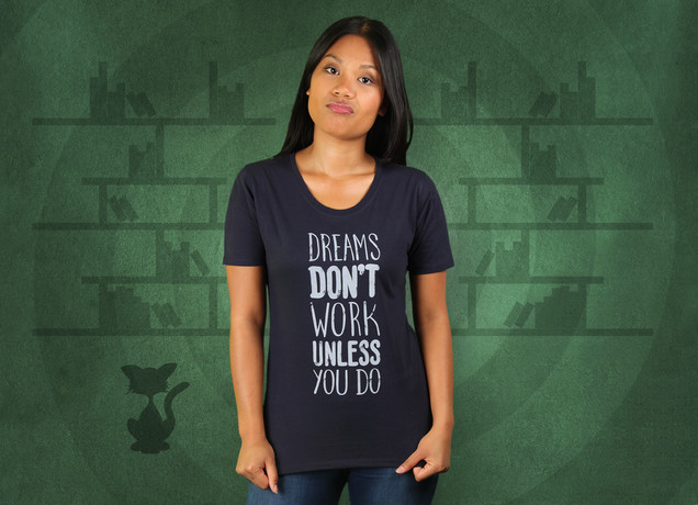 Damen T-Shirt Dreams Dont Work Unless You DO