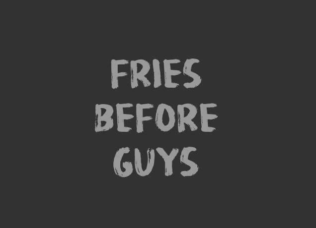 Design Fries Before Guys