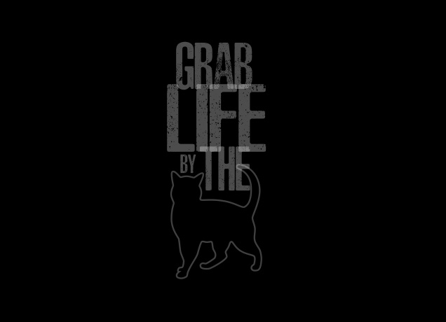 Design Grab Life By The Pussy