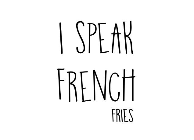 Design I Speak French (Fries)