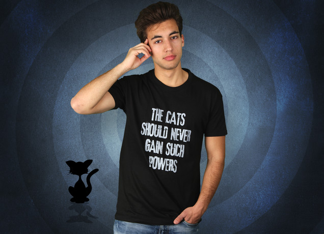 The Cats Should Never Gain Such Powers T-Shirt
