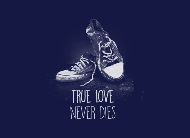 T-Shirt True Love Never Dies